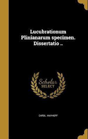 Bog, hardback Lucubrationum Plinianarum Specimen. Dissertatio .. af Carol Mayhoff