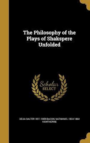 Bog, hardback The Philosophy of the Plays of Shakspere Unfolded af Delia Salter 1811-1859 Bacon, Nathaniel 1804-1864 Hawthorne