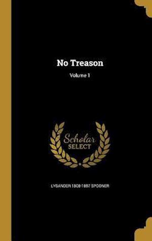 Bog, hardback No Treason; Volume 1 af Lysander 1808-1887 Spooner