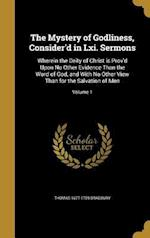 The Mystery of Godliness, Consider'd in LXI. Sermons af Thomas 1677-1759 Bradbury