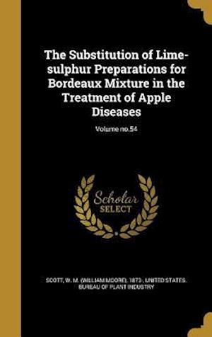Bog, hardback The Substitution of Lime-Sulphur Preparations for Bordeaux Mixture in the Treatment of Apple Diseases; Volume No.54