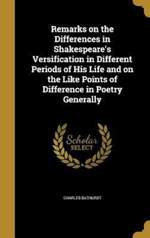 Bog, hardback Remarks on the Differences in Shakespeare's Versification in Different Periods of His Life and on the Like Points of Difference in Poetry Generally af Charles Bathurst