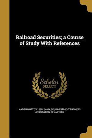 Bog, paperback Railroad Securities; A Course of Study with References af Aaron Morton 1880- Sakolski