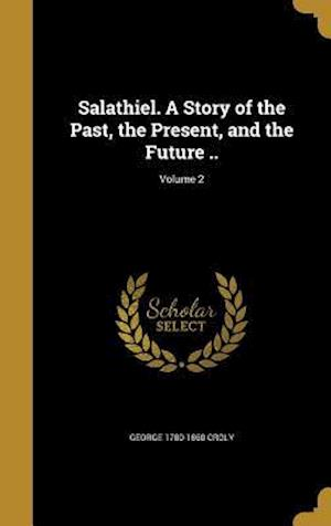 Bog, hardback Salathiel. a Story of the Past, the Present, and the Future ..; Volume 2 af George 1780-1860 Croly
