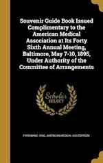 Souvenir Guide Book Issued Complimentary to the American Medical Association at Its Forty Sixth Annual Meeting, Baltimore, May 7-10, 1895, Under Autho af Ferdinand King