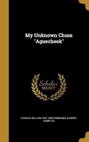 Bog, hardback My Unknown Chum Aguecheek af Charles Bullard 1827-1859 Fairbanks