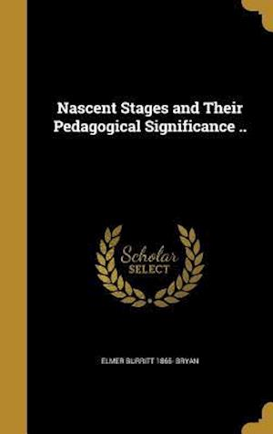 Bog, hardback Nascent Stages and Their Pedagogical Significance .. af Elmer Burritt 1865- Bryan