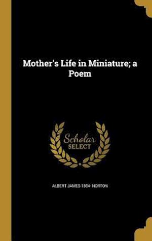 Bog, hardback Mother's Life in Miniature; A Poem af Albert James 1854- Norton