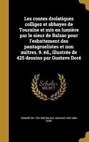 Bog, hardback Les Contes Drolatiques Colligez Et Abbayes de Touraine Et MIS En Lumiere Par Le Sieur de Balzac Pour L'Esbattement Des Pantagruelistes Et Non Aultres. af Honore De 1799-1850 Balzac, Gustave 1832-1883 Dore