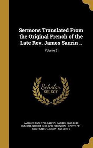 Bog, hardback Sermons Translated from the Original French of the Late REV. James Saurin ..; Volume 3 af Robert 1735-1790 Robinson, Jacques 1677-1730 Saurin, Gabriel 1680-1748 Dumont