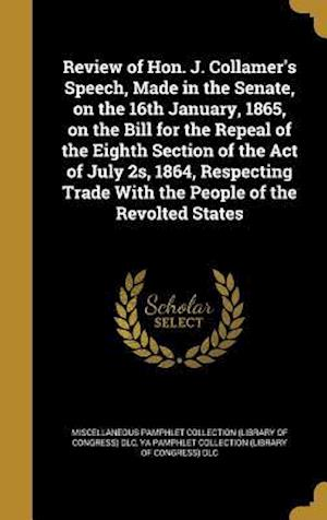 Bog, hardback Review of Hon. J. Collamer's Speech, Made in the Senate, on the 16th January, 1865, on the Bill for the Repeal of the Eighth Section of the Act of Jul