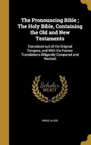 Bog, hardback The Pronouncing Bible; The Holy Bible, Containing the Old and New Testaments af Israel Alger