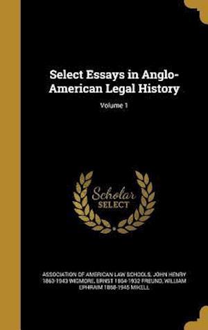 Bog, hardback Select Essays in Anglo-American Legal History; Volume 1 af Ernst 1864-1932 Freund, John Henry 1863-1943 Wigmore
