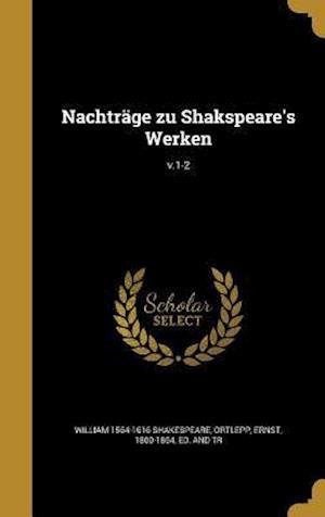 Bog, hardback Nachtrage Zu Shakspeare's Werken; V.1-2 af William 1564-1616 Shakespeare