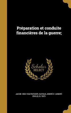 Bog, hardback Preparation Et Conduite Financieres de La Guerre; af Jacob 1853-1932 Riesser