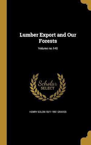 Bog, hardback Lumber Export and Our Forests; Volume No.140 af Henry Solon 1871-1951 Graves