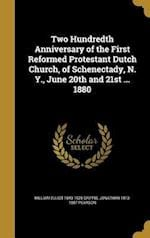 Two Hundredth Anniversary of the First Reformed Protestant Dutch Church, of Schenectady, N. Y., June 20th and 21st ... 1880