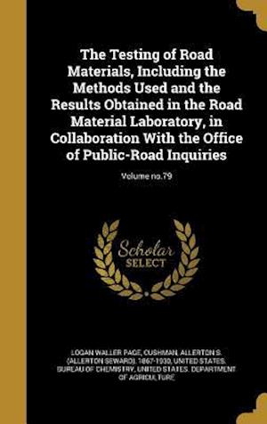 Bog, hardback The Testing of Road Materials, Including the Methods Used and the Results Obtained in the Road Material Laboratory, in Collaboration with the Office o af Logan Waller Page