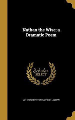 Bog, hardback Nathan the Wise; A Dramatic Poem af Gotthold Ephraim 1729-1781 Lessing