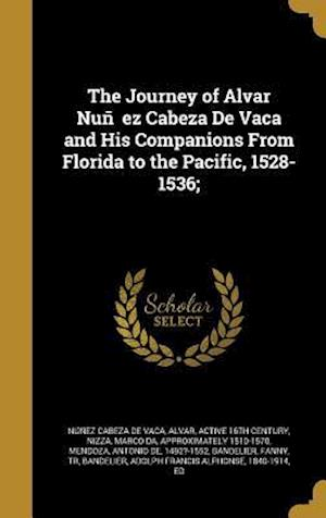 Bog, hardback The Journey of Alvar Nun EZ Cabeza de Vaca and His Companions from Florida to the Pacific, 1528-1536;
