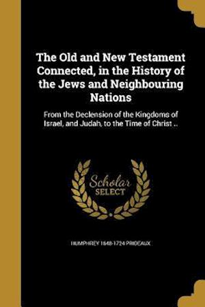 Bog, paperback The Old and New Testament Connected, in the History of the Jews and Neighbouring Nations af Humphrey 1648-1724 Prideaux