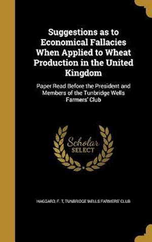 Bog, hardback Suggestions as to Economical Fallacies When Applied to Wheat Production in the United Kingdom
