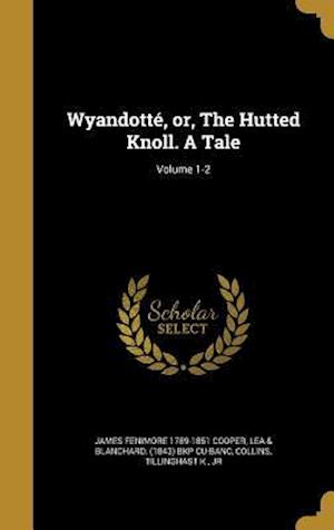 Bog, hardback Wyandotte, Or, the Hutted Knoll. a Tale; Volume 1-2 af James Fenimore 1789-1851 Cooper