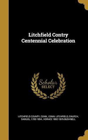 Bog, hardback Litchfield Contry Centennial Celebration af Conn Litchfield
