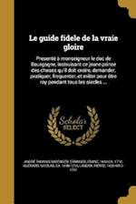 Le Guide Fidele de La Vraie Gloire af Andre Thomas Barenger