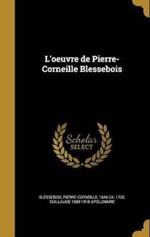 Bog, hardback L'Oeuvre de Pierre-Corneille Blessebois af Guillaume 1880-1918 Apollinaire