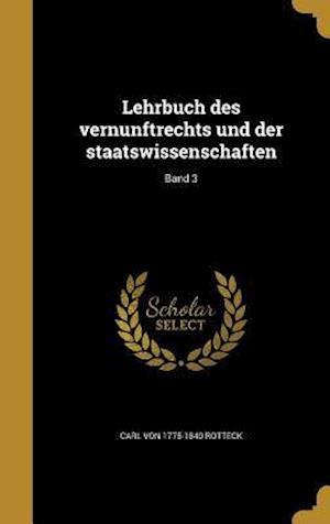Bog, hardback Lehrbuch Des Vernunftrechts Und Der Staatswissenschaften; Band 3 af Carl Von 1775-1840 Rotteck