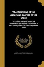 The Relations of the American Lawyer to the State af Joseph Cooke 1835-1913 Jackson