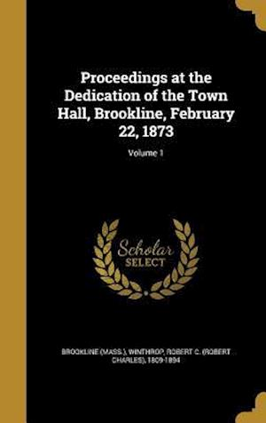 Bog, hardback Proceedings at the Dedication of the Town Hall, Brookline, February 22, 1873; Volume 1