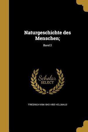 Bog, paperback Naturgeschichte Des Menschen;; Band 2 af Friedrich Von 1842-1892 Hellwald