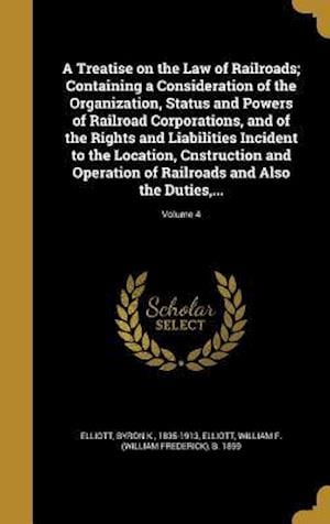 Bog, hardback A Treatise on the Law of Railroads; Containing a Consideration of the Organization, Status and Powers of Railroad Corporations, and of the Rights and