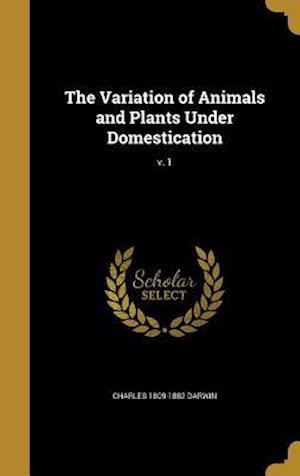 Bog, hardback The Variation of Animals and Plants Under Domestication; V. 1 af Charles 1809-1882 Darwin