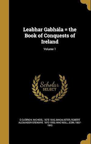 Bog, hardback Leabhar Gabhala = the Book of Conquests of Ireland; Volume 1