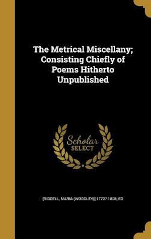 Bog, hardback The Metrical Miscellany; Consisting Chiefly of Poems Hitherto Unpublished