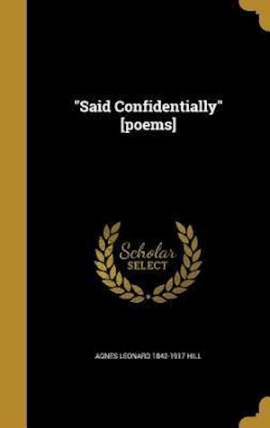 Bog, hardback Said Confidentially [Poems] af Agnes Leonard 1842-1917 Hill