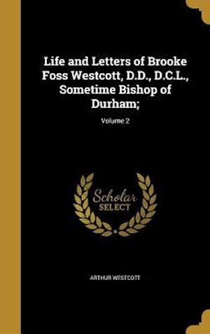 Bog, hardback Life and Letters of Brooke Foss Westcott, D.D., D.C.L., Sometime Bishop of Durham;; Volume 2 af Arthur Westcott