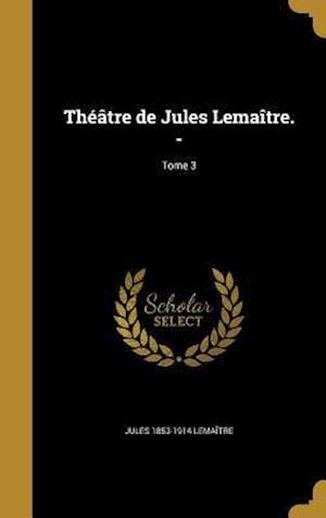 Bog, hardback Theatre de Jules Lemaitre. -; Tome 3 af Jules 1853-1914 Lemaitre