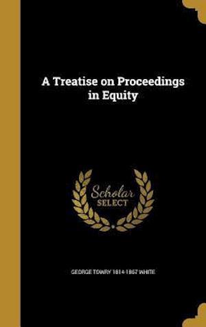 Bog, hardback A Treatise on Proceedings in Equity af George Towry 1814-1867 White