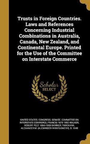 Bog, hardback Trusts in Foreign Countries. Laws and References Concerning Industrial Combinations in Australia, Canada, New Zealand, and Continental Europe. Printed af Francis 1870-1950 Walker, Robert Peet 1866-1960 Skinner