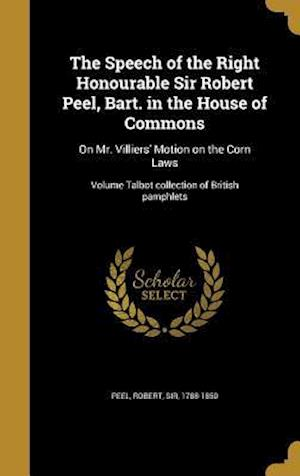 Bog, hardback The Speech of the Right Honourable Sir Robert Peel, Bart. in the House of Commons
