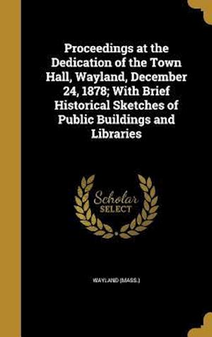 Bog, hardback Proceedings at the Dedication of the Town Hall, Wayland, December 24, 1878; With Brief Historical Sketches of Public Buildings and Libraries