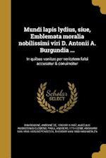 Mundi Lapis Lydius, Siue, Emblemata Moralia Nobilissimi Viri D. Antonii A. Burgundia ... af Aurelius Augustinus Clemens