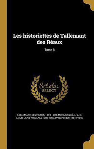 Bog, hardback Les Historiettes de Tallemant Des Reaux; Tome 8 af Paulin 1800-1881 Paris