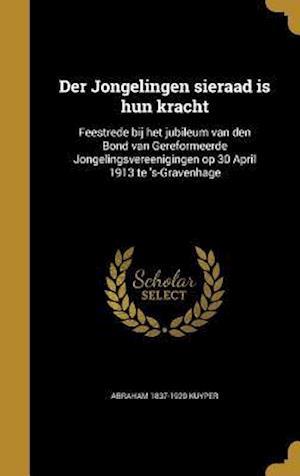 Bog, hardback Der Jongelingen Sieraad Is Hun Kracht af Abraham 1837-1920 Kuyper