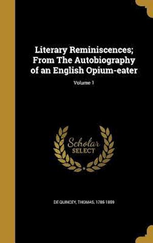 Bog, hardback Literary Reminiscences; From the Autobiography of an English Opium-Eater; Volume 1