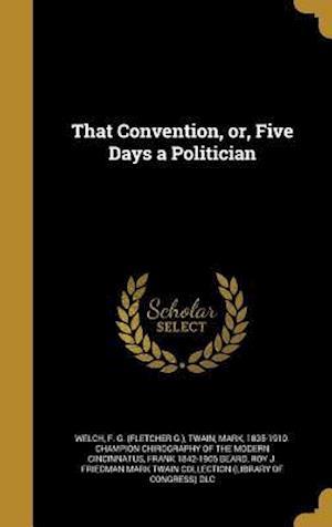 Bog, hardback That Convention, Or, Five Days a Politician af Frank 1842-1905 Beard